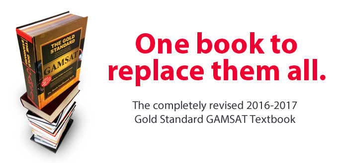 One book to replace them all. The completely revised 2015-2016 Gold Standard GAMSAT Textbook